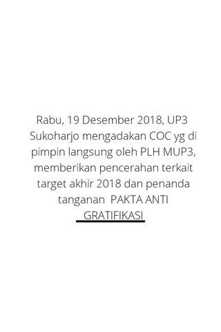 Rabu, 19 Desember 2018, UP3 Sukoharjo mengadakan COC yg di pimpin langsung oleh PLH MUP3, memberikan pencerahan terkait target akhir 2018 dan penanda tanganan PAKTA ANTI GRATIFIKASI