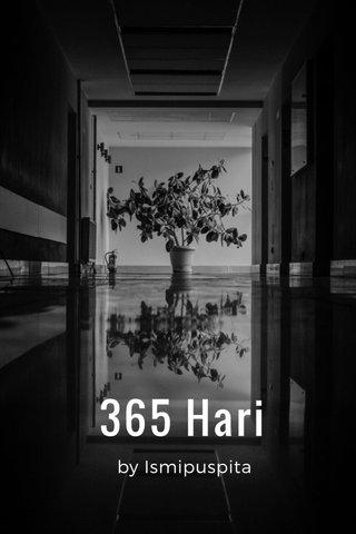 365 Hari by Ismipuspita
