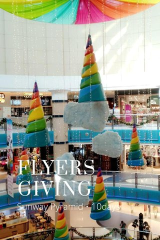 FLYERS GIVING Sunway Pyramid • 10days