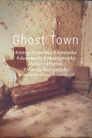 Ghost Town #story #journal #montana #document #photography #color #travel #travelphotography #stellerstories #stellerid