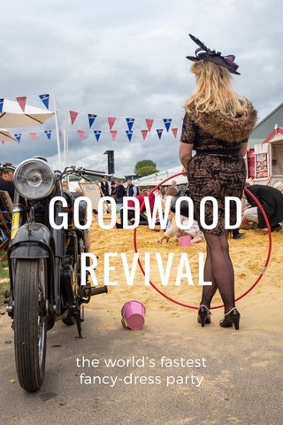 GOODWOOD REVIVAL the world's fastest fancy-dress party