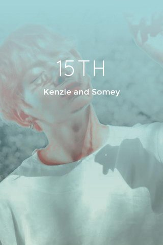 15TH Kenzie and Somey