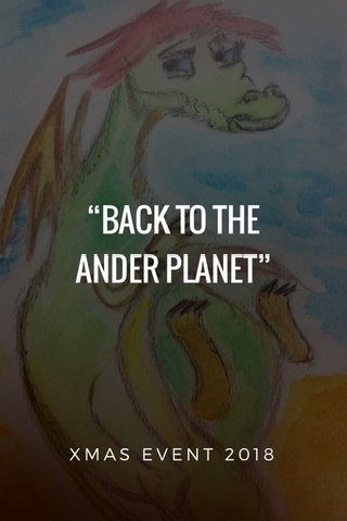 """""""BACK TO THE ANDER PLANET"""" XMAS EVENT 2018"""
