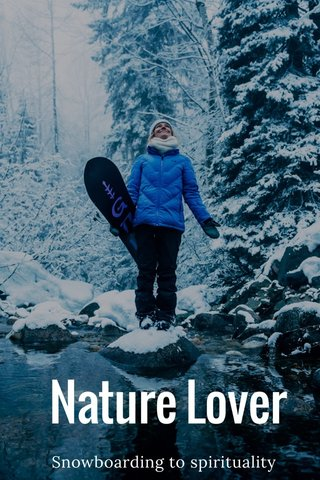 Nature Lover Snowboarding to spirituality