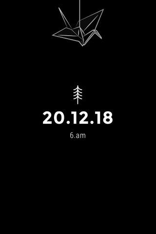 20.12.18 6.am