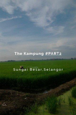 The Kampung #PART2 Sungai Besar,Selangor