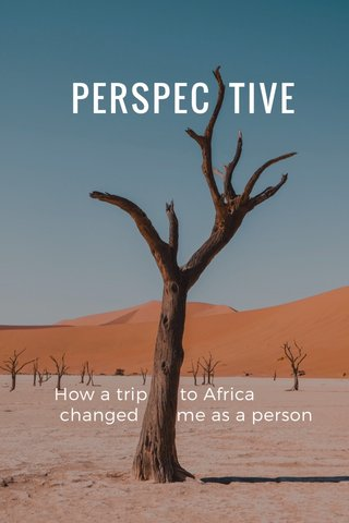 PERSPEC TIVE How a trip to Africa changed me as a person