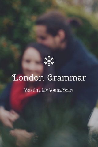 London Grammar Wasting My Young Years