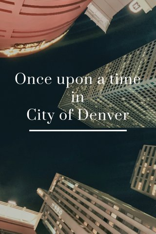 Once upon a time in City of Denver
