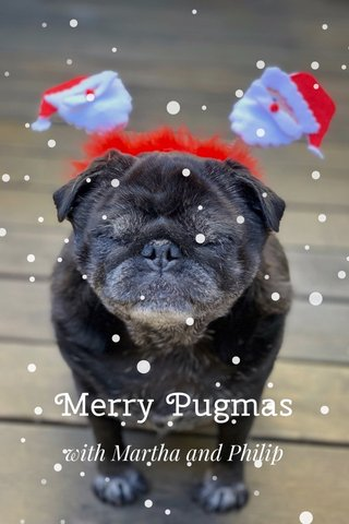 Merry Pugmas with Martha and Philip