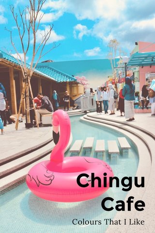 Chingu Cafe Colours That I Like