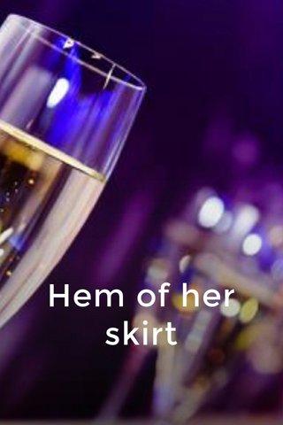 Hem of her skirt