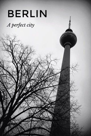 BERLIN A perfect city
