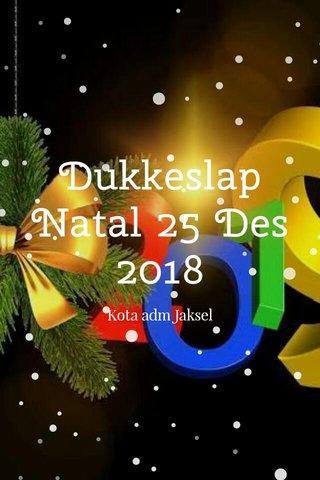 Dukkeslap Natal 25 Des 2018 Kota adm Jaksel