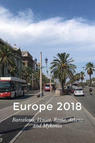 Europe 2018 Barcelona, Venice, Rome, Athens and Mykonos