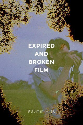 EXPIRED AND BROKEN FILM #35mm ~ 10