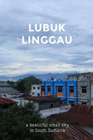 LUBUK LINGGAU a beautiful small city in South Sumatra
