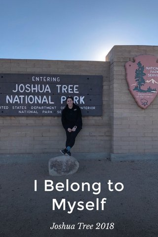 I Belong to Myself Joshua Tree 2018