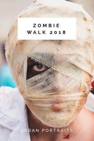ZOMBIE WALK 2018 URBAN PORTRAITS
