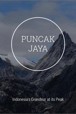 PUNCAK JAYA Indonesia's Grandeur at its Peak