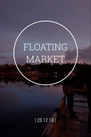 FLOATING MARKET | 28.12.18 |