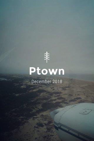 Ptown December 2018