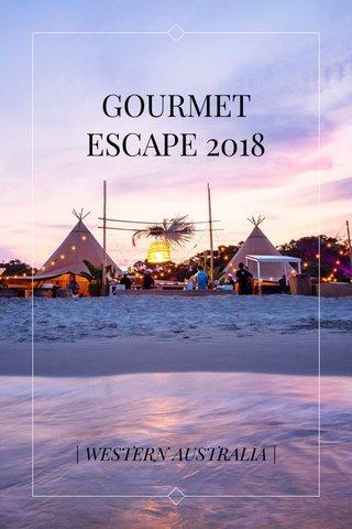 GOURMET ESCAPE 2018 | WESTERN AUSTRALIA |