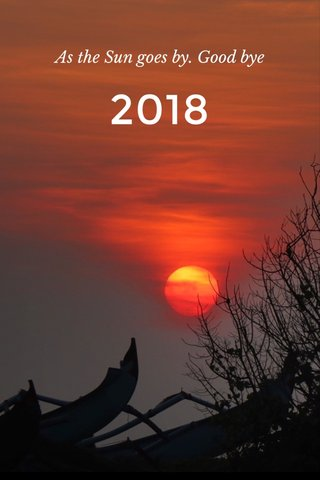 2018 As the Sun goes by. Good bye