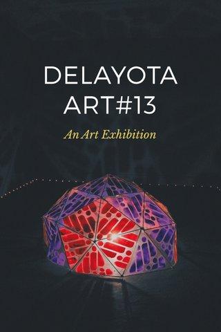 DELAYOTA ART#13 An Art Exhibition