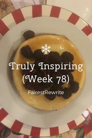 Truly Inspiring (Week 78) FairestRewrite