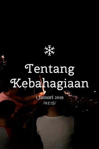 Tentang Kebahagiaan 1 Januari 2019 /02:25/