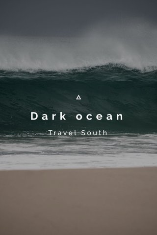 Dark ocean Travel South