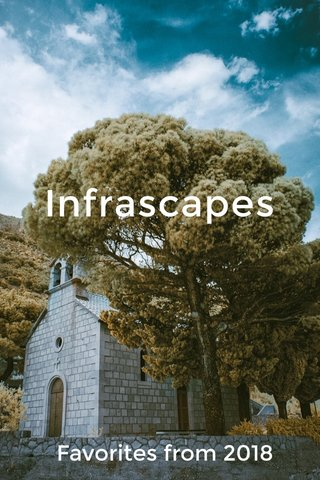 Infrascapes Favorites from 2018