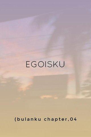 EGOISKU (bulanku chapter,04