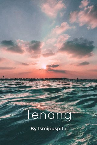 Tenang By Ismipuspita