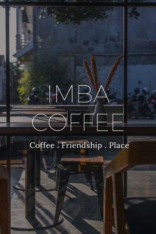IMBA COFFEE Coffee . Friendship . Place
