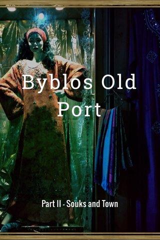 Byblos Old Port Part II - Souks and Town