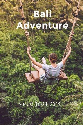 Bali Adventure August 16-24, 2019