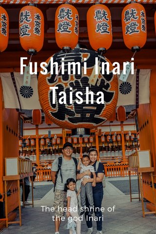 Fushimi Inari Taisha The head shrine of the god Inari