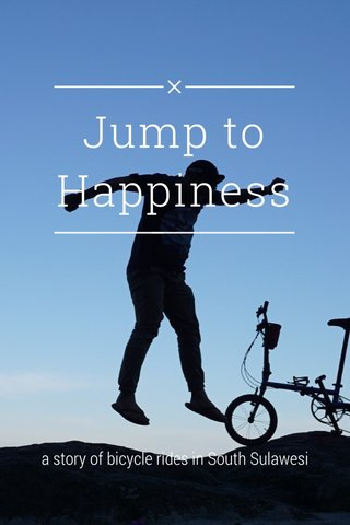 Jump to Happiness a story of bicycle rides in South Sulawesi