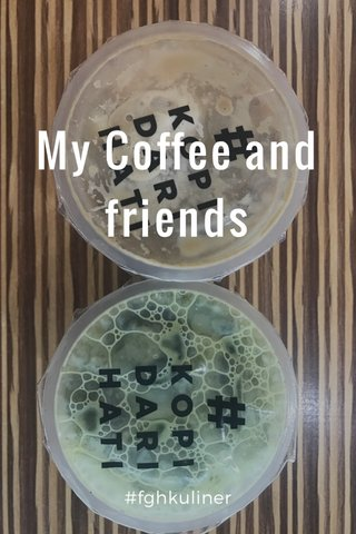 My Coffee and friends #fghkuliner