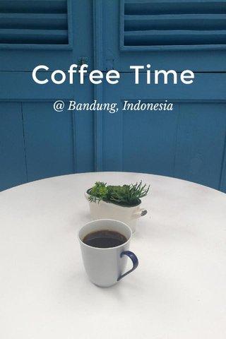 Coffee Time @ Bandung, Indonesia