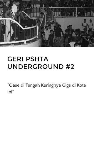 GERI PSHTA UNDERGROUND #2