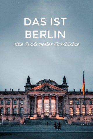 DAS IST BERLIN eine Stadt voller Geschichte