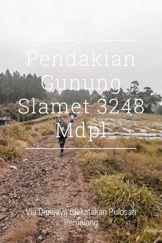 Pendakian Gunung Slamet 3248 Mdpl Via Dipajaya Clekatakan Pulosari Pemalang