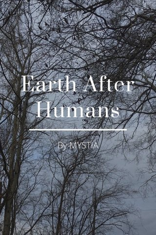 Earth After Humans By MYSTIA