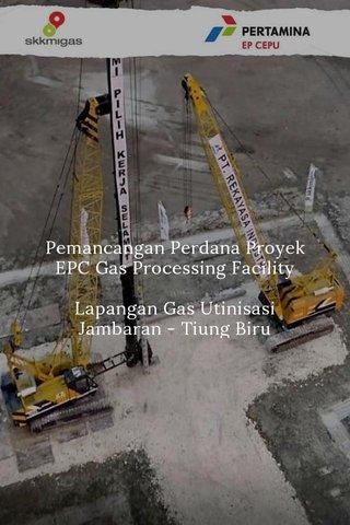 Pemancangan Perdana Proyek EPC Gas Processing Facility Lapangan Gas Utinisasi Jambaran - Tiung Biru