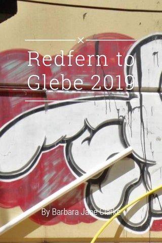 Redfern to Glebe 2019 By Barbara Jane Clarke