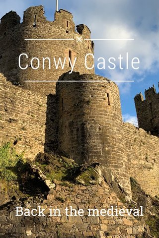 Conwy Castle Back in the medieval