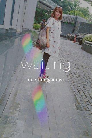 waiting - dee tunggadewi -